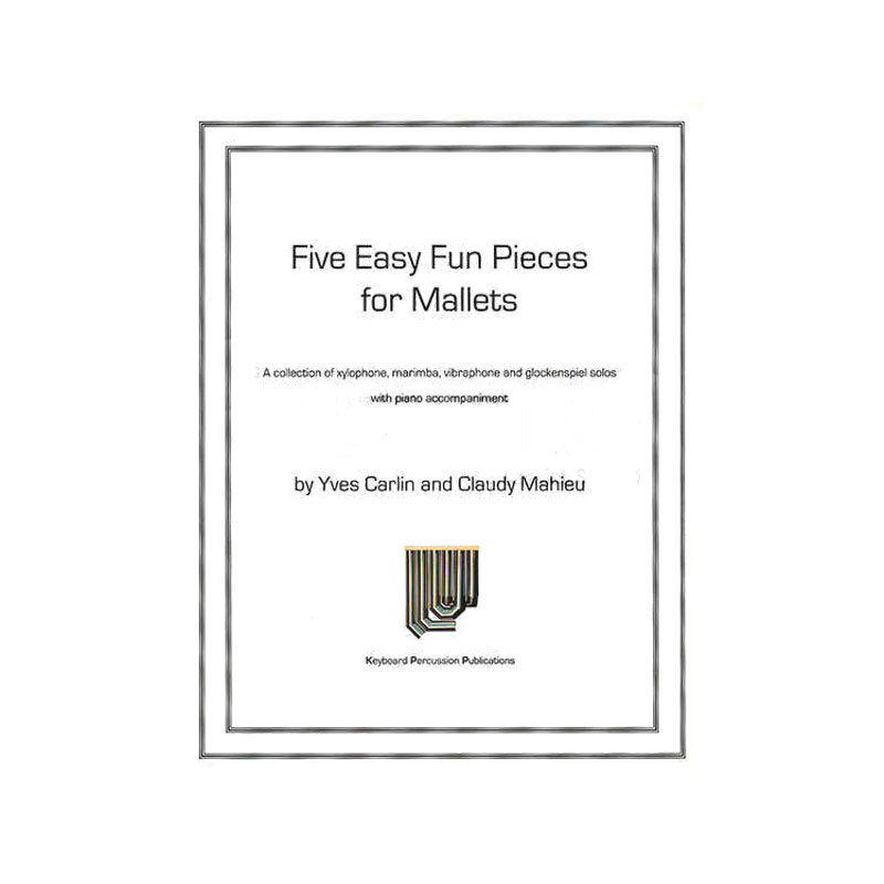 Five Easy Fun Pieces for Mallets by Yves Carlin & Claudy Mahieu