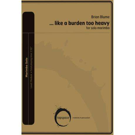 ... like a burden too heavy by Brian Blume
